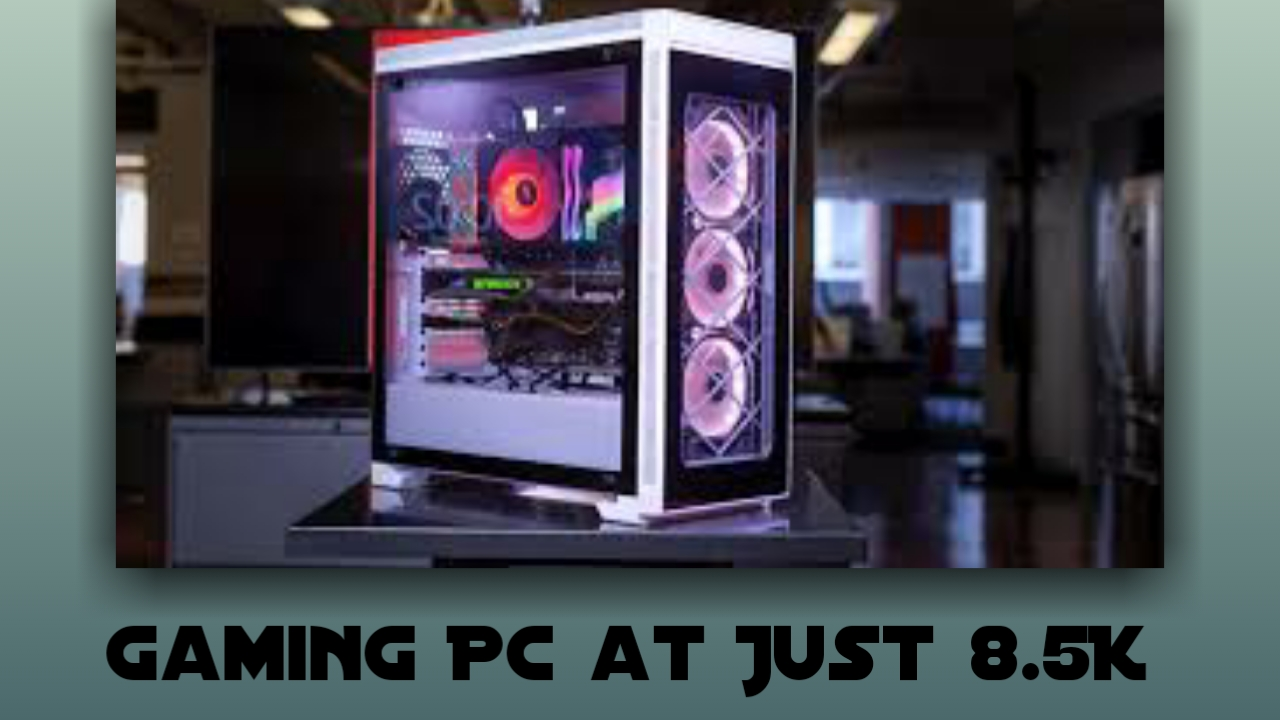 Budget Gaming PC Build – At Just 8.5K Indian Rupees